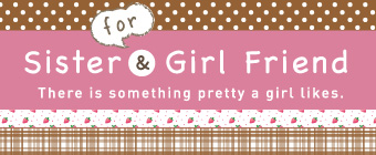 for Sister & Girl Friend There is something pretty girl likes.