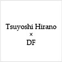 Tsuyoshi Hirano × DF|ツヨシヒラノ×ディーエフ