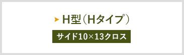 H型(Hタイプ)  サイド10×13クロス